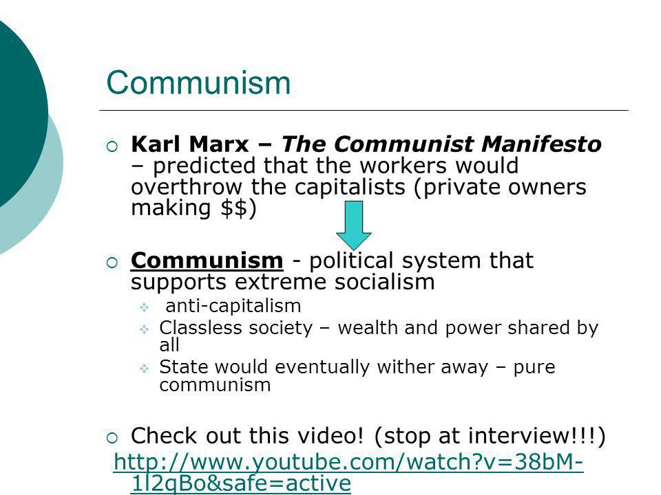 Communism  Karl Marx – The Communist Manifesto – predicted that the workers would overthrow the capitalists (private owners making $$)  Communism -