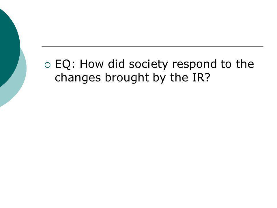  EQ: How did society respond to the changes brought by the IR?