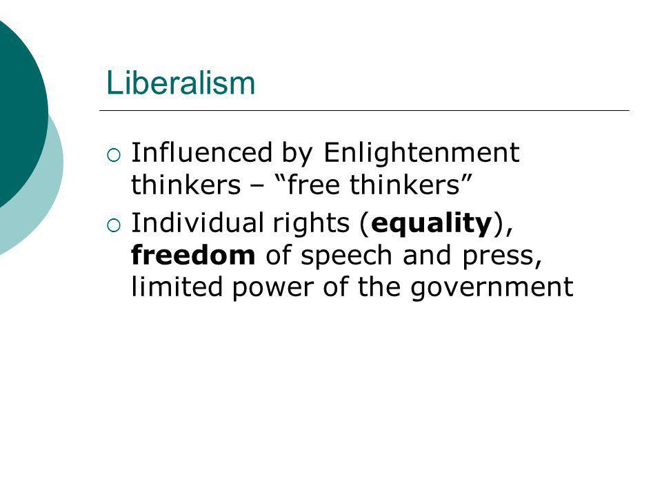"""Liberalism  Influenced by Enlightenment thinkers – """"free thinkers""""  Individual rights (equality), freedom of speech and press, limited power of the"""