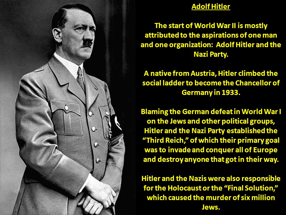 The start of World War II is mostly attributed to the aspirations of one man and one organization: Adolf Hitler and the Nazi Party. A native from Aust