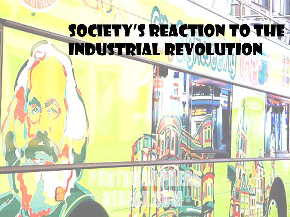 Society's Reaction to the Industrial Revolution