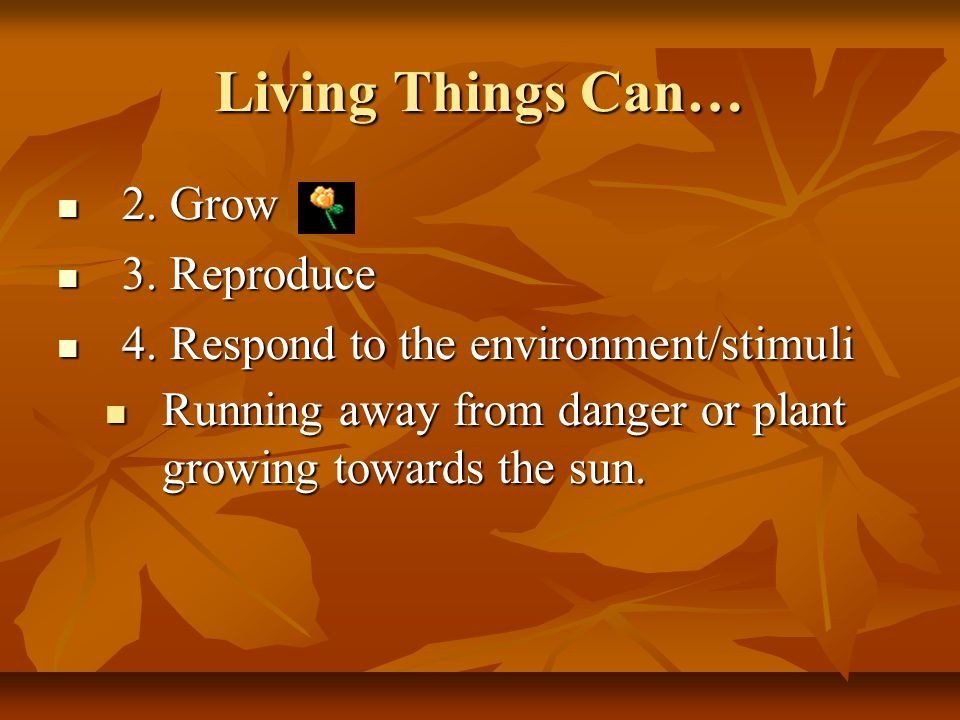 Living Things Can… 2. Grow 2. Grow 3. Reproduce 3.