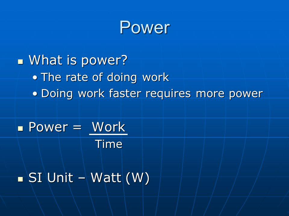 Power What is power? What is power? The rate of doing workThe rate of doing work Doing work faster requires more powerDoing work faster requires more