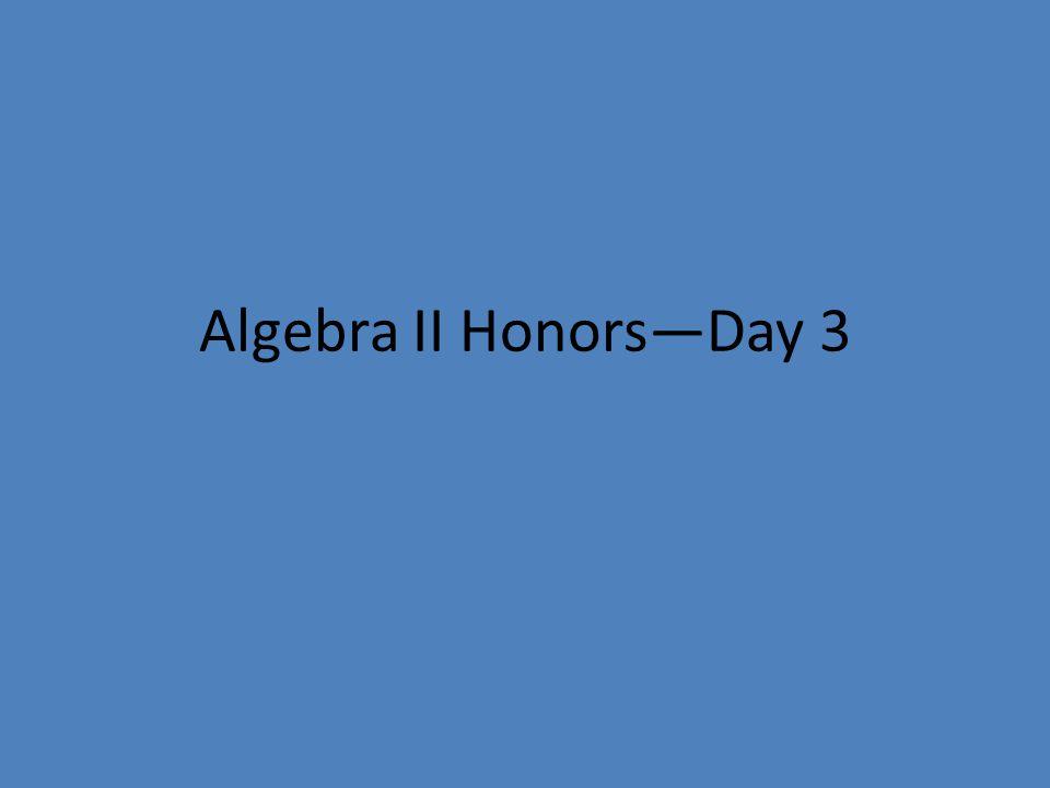 Algebra II Honors—Day 3