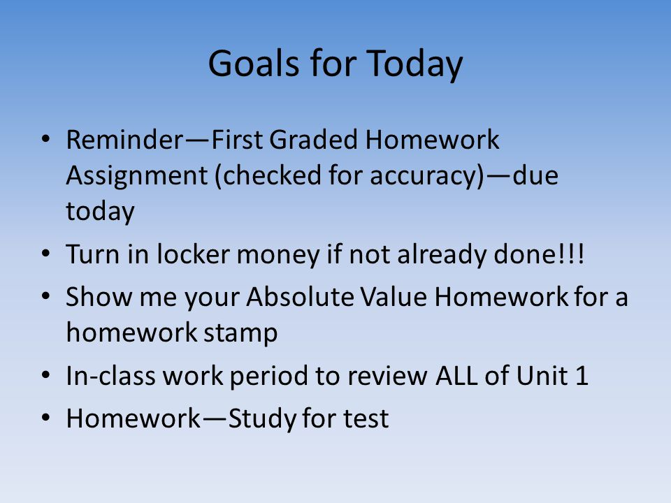 Goals for Today Reminder—First Graded Homework Assignment (checked for accuracy)—due today Turn in locker money if not already done!!.