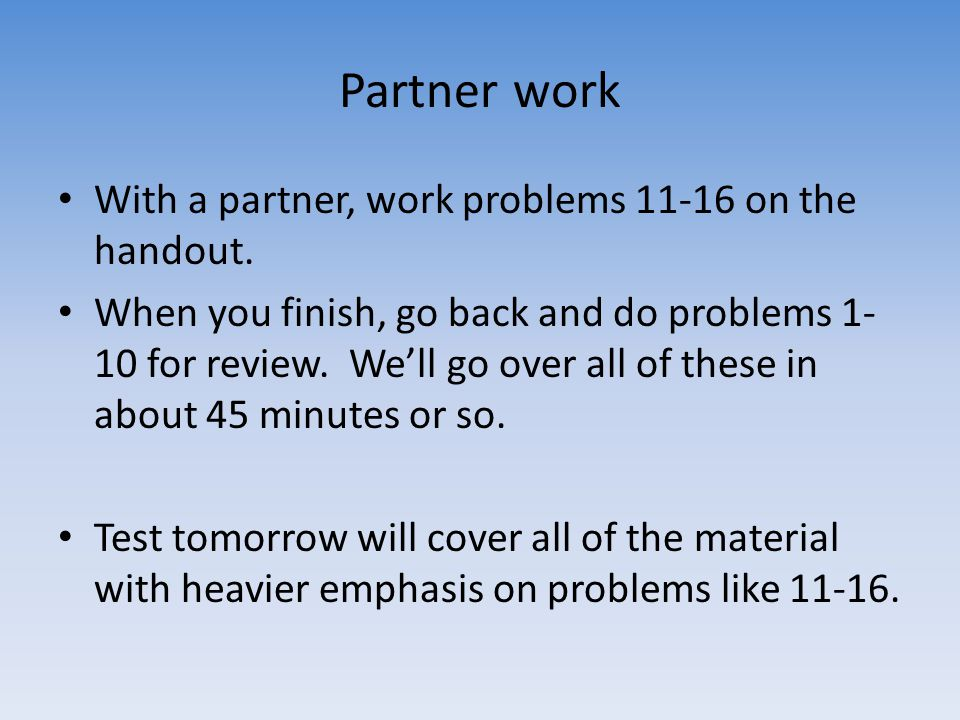 Partner work With a partner, work problems 11-16 on the handout.