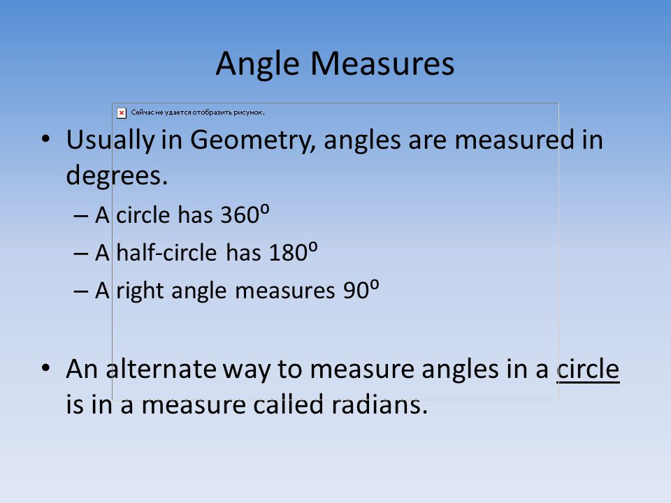 Angle Measures Usually in Geometry, angles are measured in degrees.