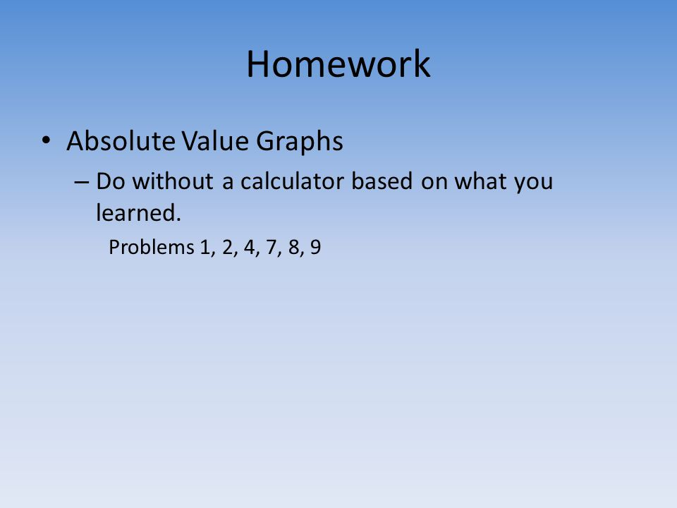 Homework Absolute Value Graphs – Do without a calculator based on what you learned.