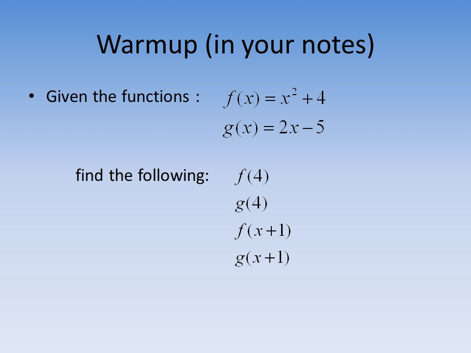 Warmup (in your notes) Given the functions : find the following: