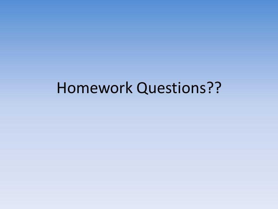 Homework Questions??