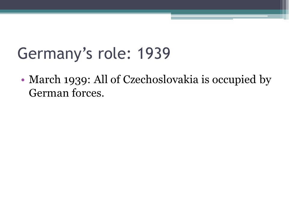 March 1939: All of Czechoslovakia is occupied by German forces.