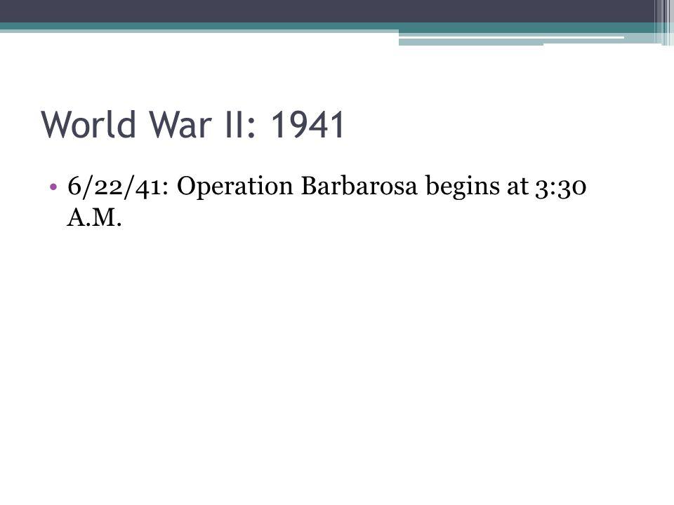 World War II: 1941 6/22/41: Operation Barbarosa begins at 3:30 A.M.