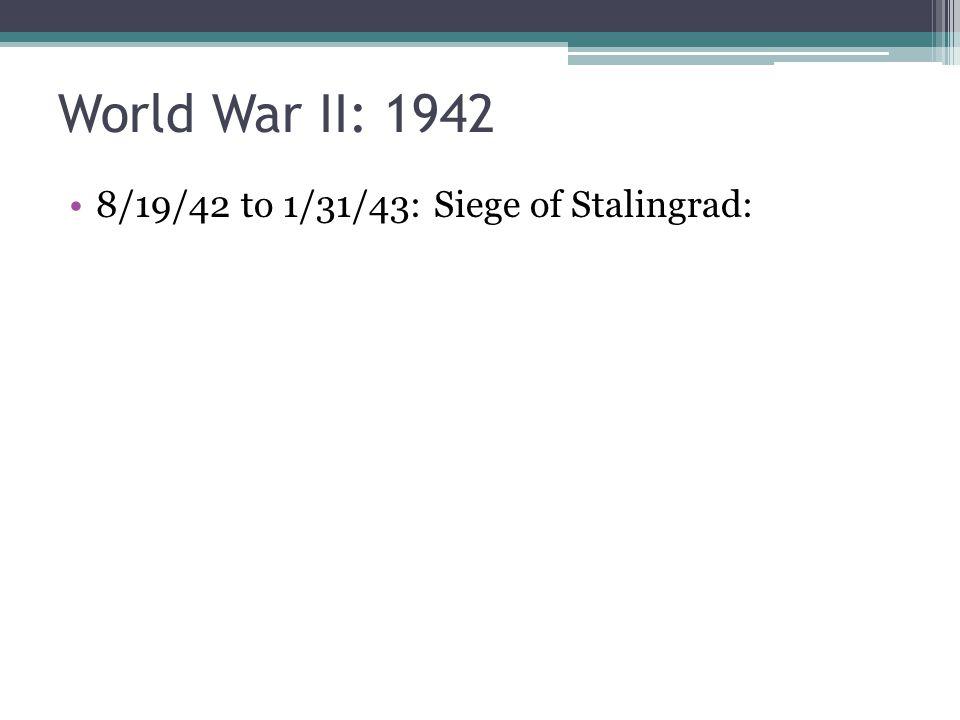8/19/42 to 1/31/43: Siege of Stalingrad: