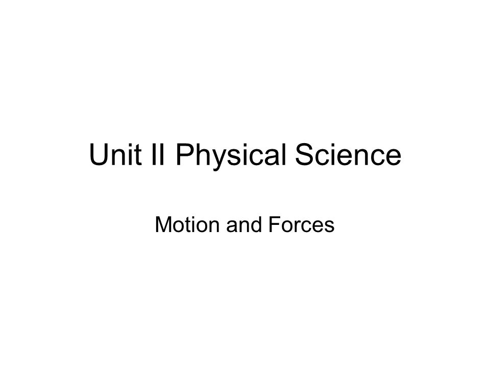 Unit II Physical Science Motion and Forces