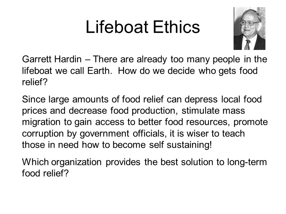 global food resources part ii ppt 31 lifeboat ethics garrett hardin there are already too many people in the lifeboat we call earth how do we decide who gets food relief