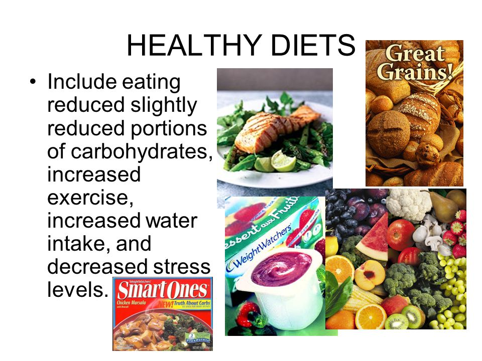 HEALTHY DIETS Include eating reduced slightly reduced portions of carbohydrates, increased exercise, increased water intake, and decreased stress leve