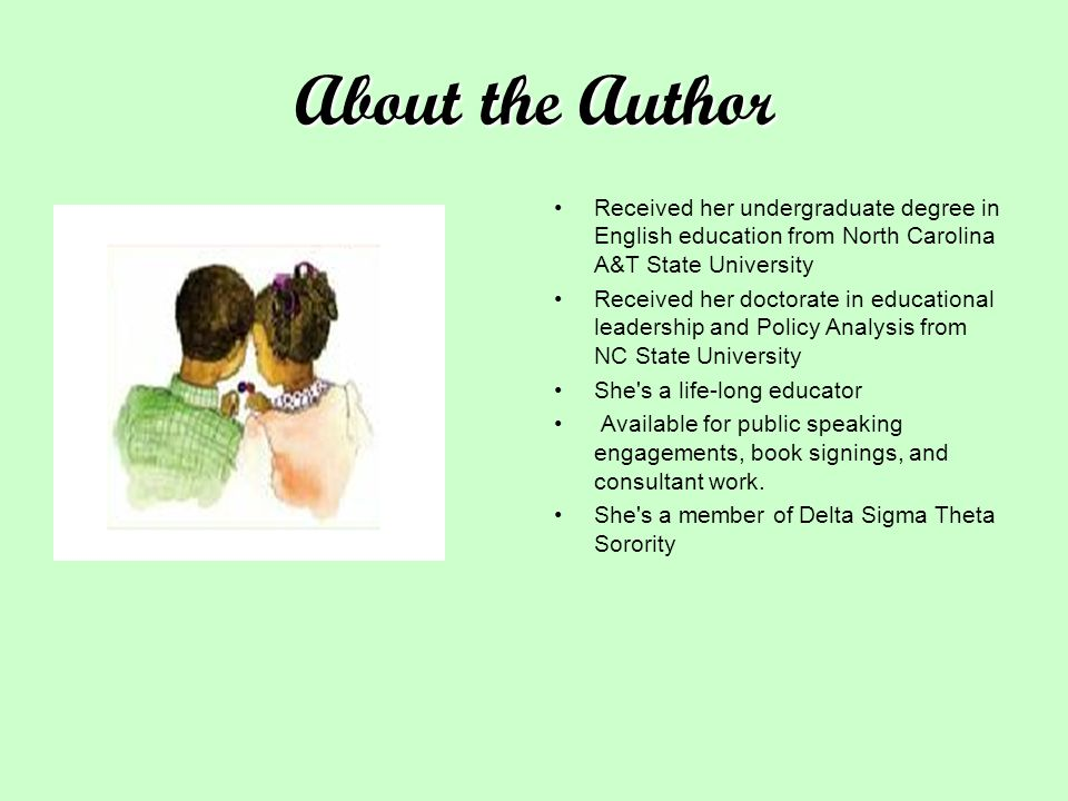 About the Author Received her undergraduate degree in English education from North Carolina A&T State University Received her doctorate in educational leadership and Policy Analysis from NC State University She s a life-long educator Available for public speaking engagements, book signings, and consultant work.