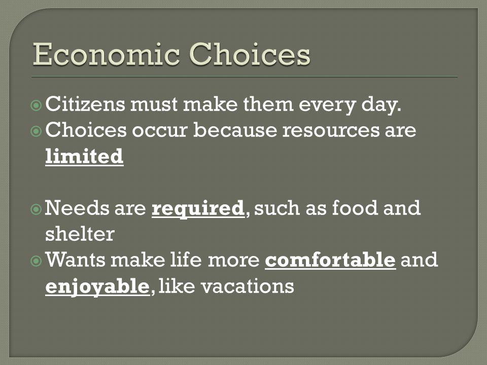  Economics is the study of decisions made in a world of limited resources How things are made, bought, sold and used
