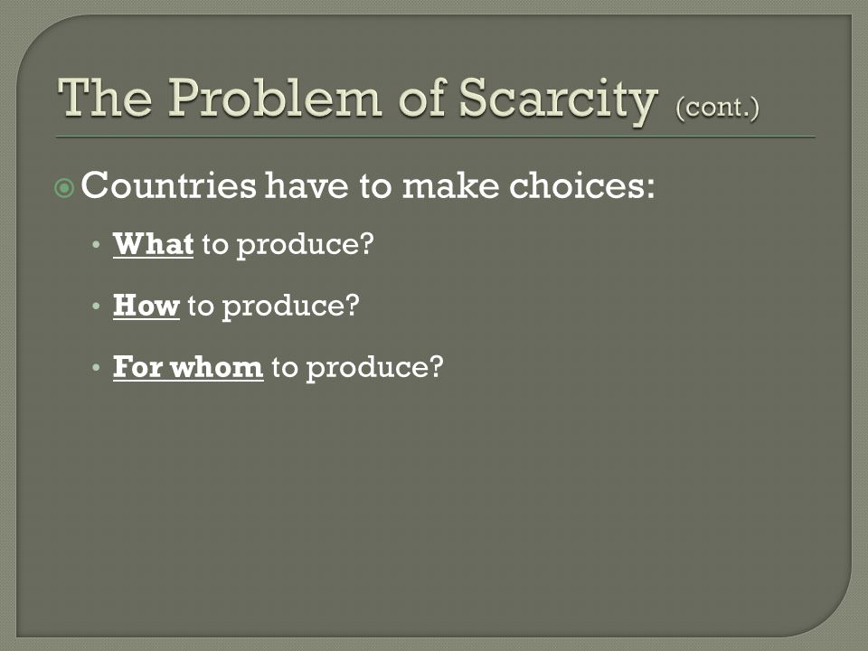  Countries have to make choices: What to produce? How to produce? For whom to produce?