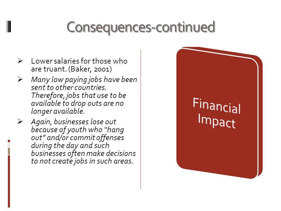 Consequences-continued  Lower salaries for those who are truant.