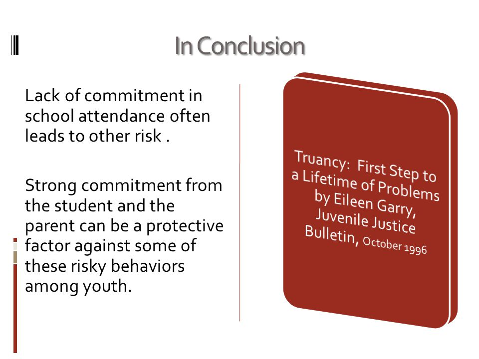 In Conclusion Lack of commitment in school attendance often leads to other risk.