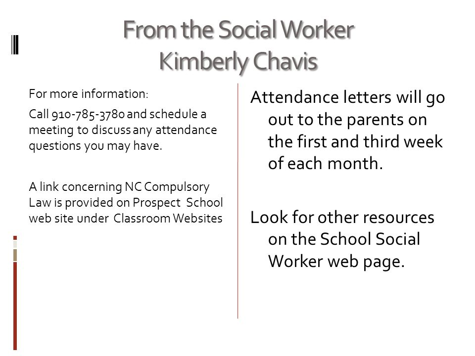 From the Social Worker Kimberly Chavis For more information: Call 910-785-3780 and schedule a meeting to discuss any attendance questions you may have.