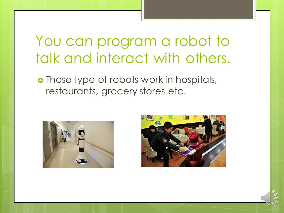 How can It be used?  It can be used as a personal robot or a task robot or a helper robot.