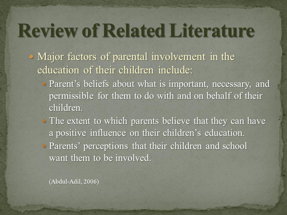 Major factors of parental involvement in the education of their children include: Major factors of parental involvement in the education of their children include: Parent's beliefs about what is important, necessary, and permissible for them to do with and on behalf of their children.
