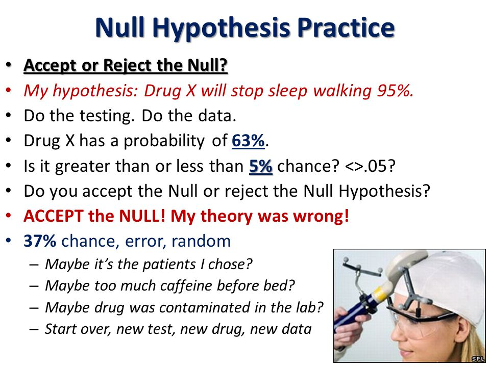 Null Hypothesis Practice Accept or Reject the Null.
