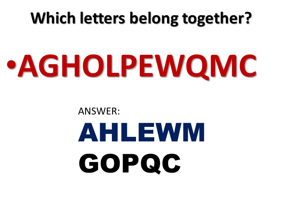Which letters belong together AGHOLPEWQMC AGHOLPEWQMC ANSWER: AHLEWM GOPQC