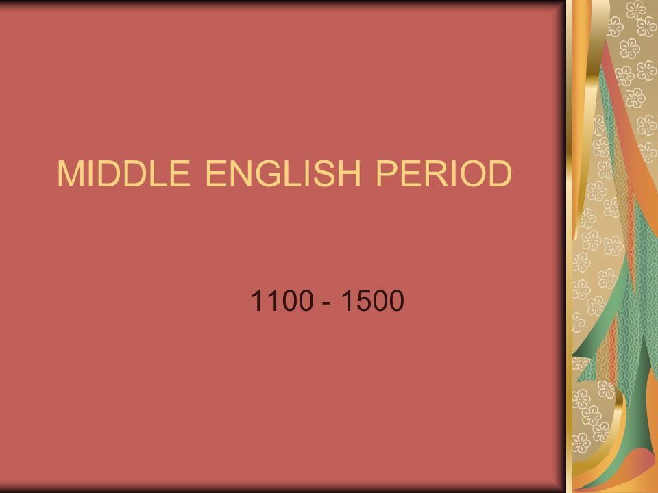 MIDDLE ENGLISH PERIOD 1100 - 1500