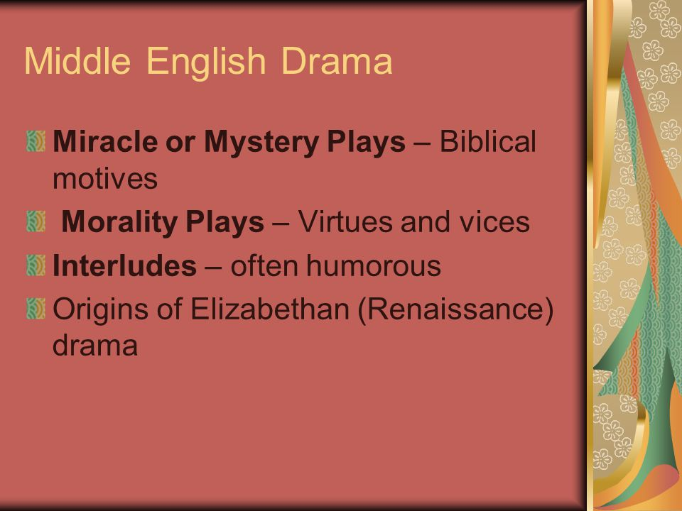 Middle English Drama Miracle or Mystery Plays – Biblical motives Morality Plays – Virtues and vices Interludes – often humorous Origins of Elizabethan