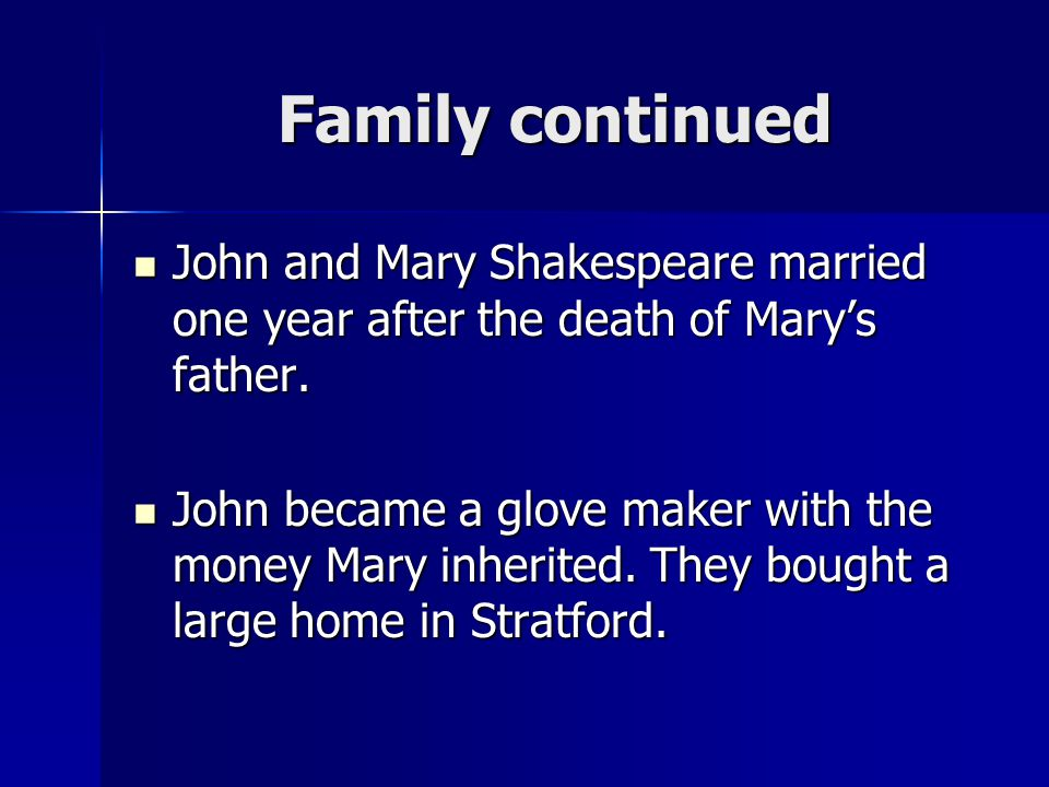 Family continued John and Mary Shakespeare married one year after the death of Mary's father. John and Mary Shakespeare married one year after the dea