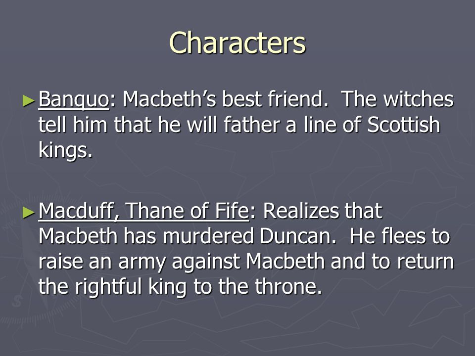 Characters ► Banquo: Macbeth's best friend.