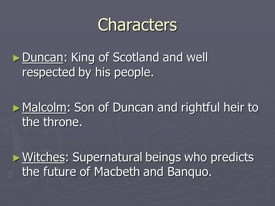 Characters ► Duncan: King of Scotland and well respected by his people.
