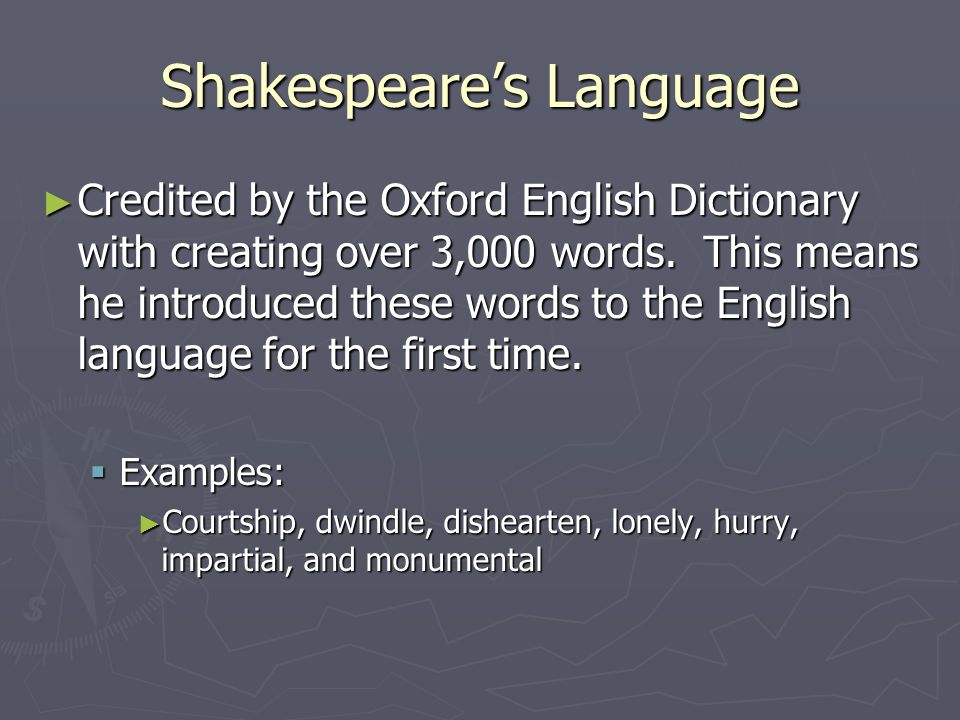 Shakespeare's Language ► Credited by the Oxford English Dictionary with creating over 3,000 words.