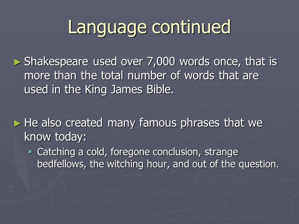 Language continued ► Shakespearean language is only one linguistic generation removed from what we speak today.