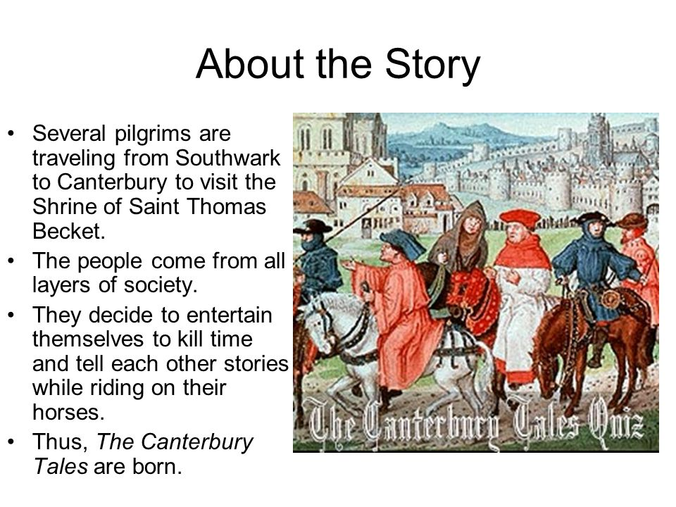Tales incomplete It was originally intended that each character in the story tell four tales (two on the way to Canterbury and two coming back) If this had happened, there would have been a possible 120 total stories.
