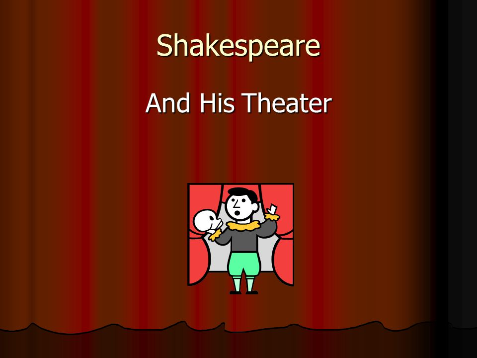 The theater of Shakespeare The actors were all men.