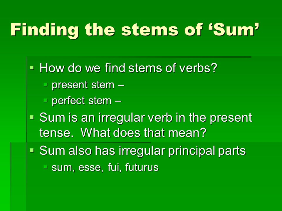 Finding the stems of 'Sum'  How do we find stems of verbs.