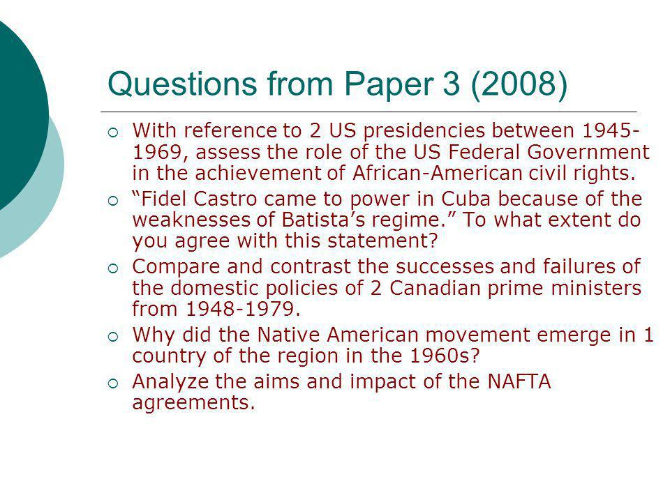 Questions from Paper 3 (2008)  With reference to 2 US presidencies between 1945- 1969, assess the role of the US Federal Government in the achievement of African-American civil rights.