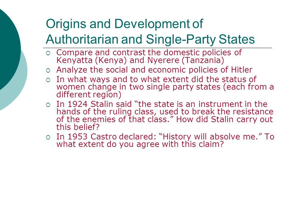 Origins and Development of Authoritarian and Single-Party States  Compare and contrast the domestic policies of Kenyatta (Kenya) and Nyerere (Tanzani