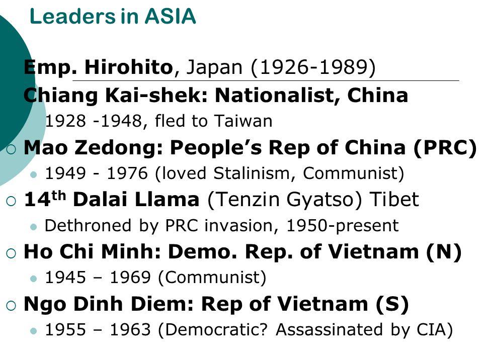 Leaders in ASIA  Emp. Hirohito, Japan (1926-1989)  Chiang Kai-shek: Nationalist, China 1928 -1948, fled to Taiwan  Mao Zedong: People's Rep of Chin