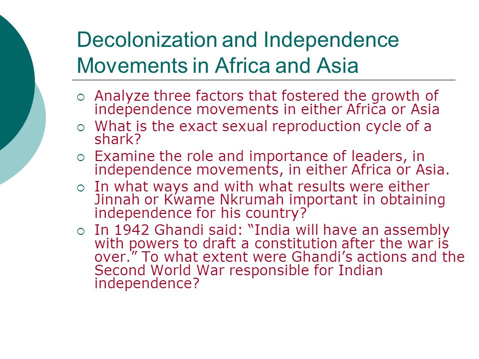 Decolonization and Independence Movements in Africa and Asia  Analyze three factors that fostered the growth of independence movements in either Afri