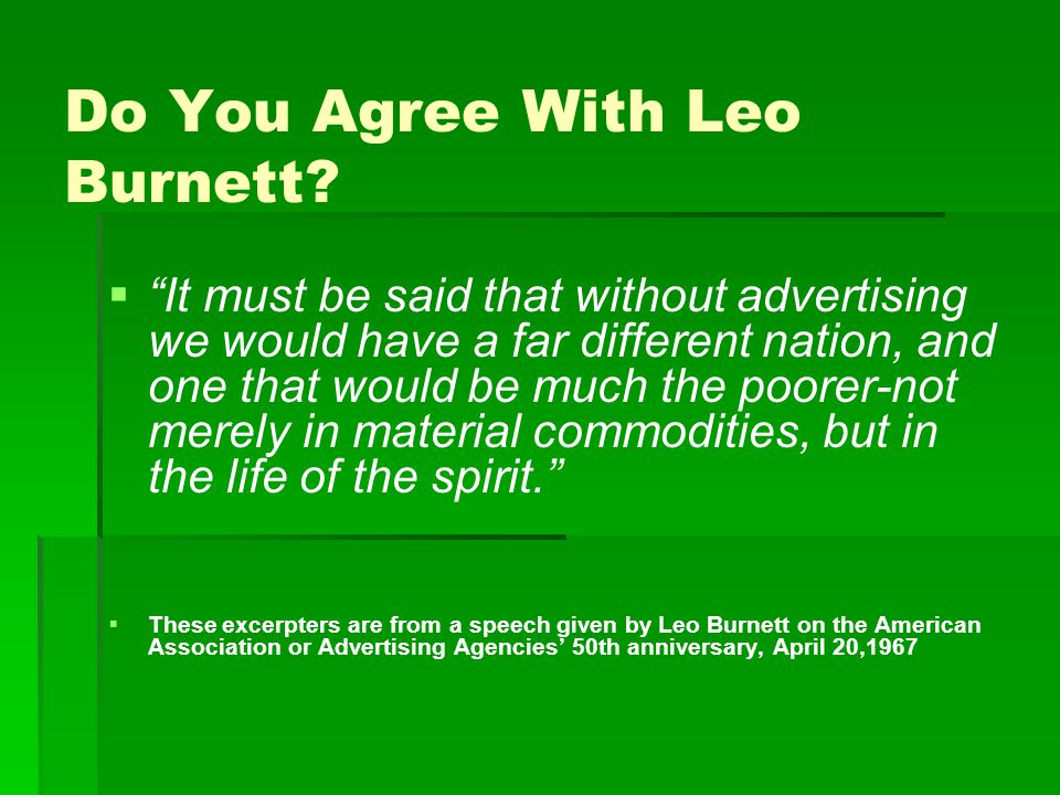 """Do You Agree With Leo Burnett?   """"It must be said that without advertising we would have a far different nation, and one that would be much the poor"""