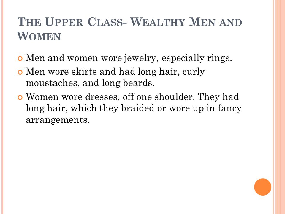 T HE U PPER C LASS - W EALTHY M EN AND W OMEN Men and women wore jewelry, especially rings.