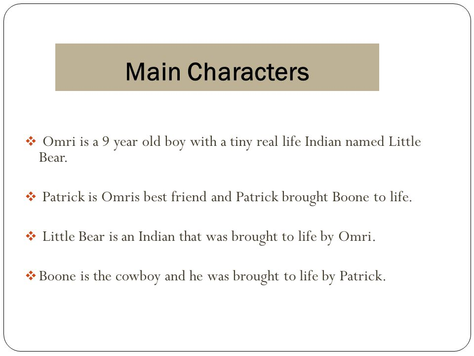 Main Characters  Omri is a 9 year old boy with a tiny real life Indian named Little Bear.