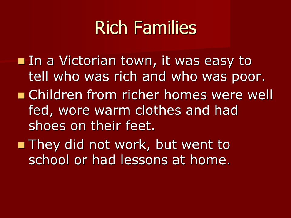 Rich Families In a Victorian town, it was easy to tell who was rich and who was poor. In a Victorian town, it was easy to tell who was rich and who wa