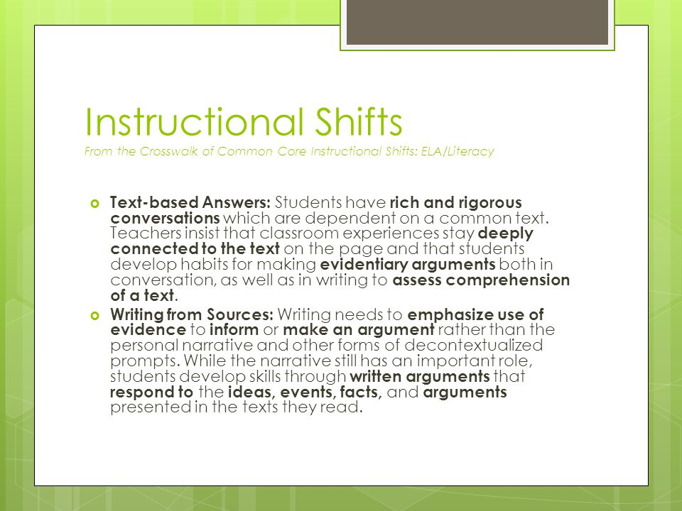 Instructional Shifts From the Crosswalk of Common Core Instructional Shifts: ELA/Literacy  Text-based Answers: Students have rich and rigorous conversations which are dependent on a common text.