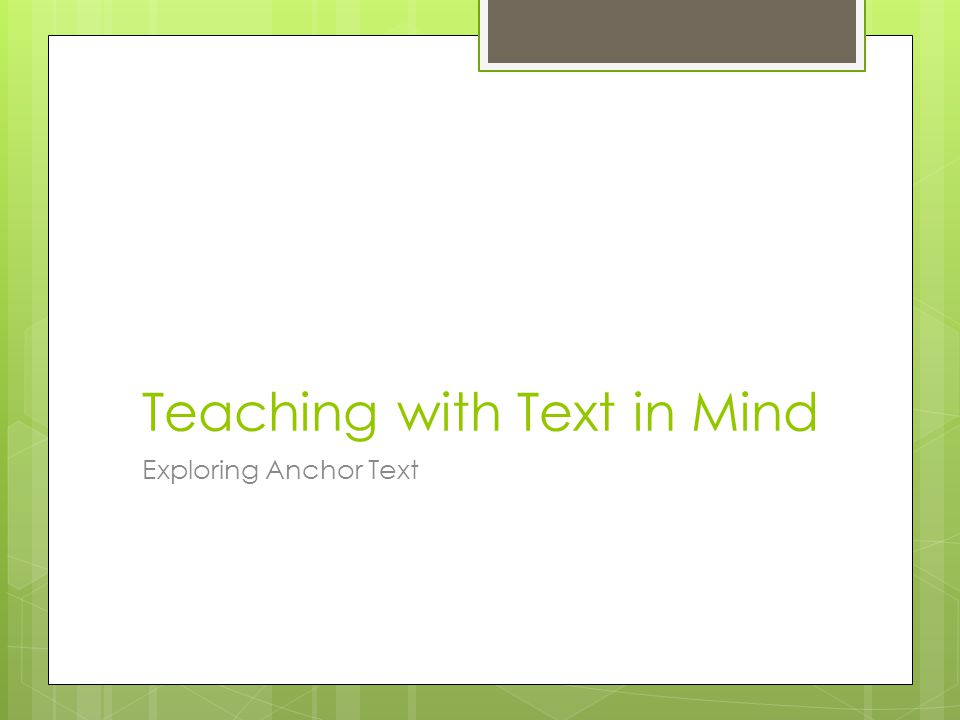 Teaching with Text in Mind Exploring Anchor Text